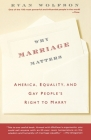 Why Marriage Matters: America, Equality, and Gay People's Right to Marry Cover Image