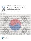 OECD Reviews of Regulatory Reform Regulatory Policy in Korea Towards Better Regulation Cover Image