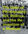 The Uses of Photography: Art, Politics, and the Reinvention of a Medium Cover Image
