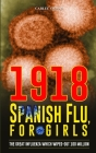 1918 Spanish flu, For Girls: The Great Influenza which Wiped-out 100 Million Cover Image
