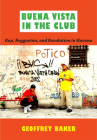 Buena Vista in the Club: Rap, Reggaetón, and Revolution in Havana (Refiguring American Music) Cover Image