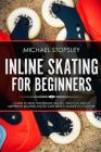 Inline Skating For Beginners: Learn to Ride with Inline Skates, Find Out About Different Skating Styles and Which Skates to Choose Cover Image
