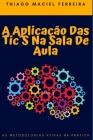 A Aplicação Das Tic´s Na Sala De Aula: As metodologias ativas na prática Cover Image