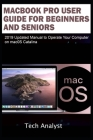 MacBook Pro User Guide for Beginners and Seniors: 2019 Updated Manual to Operate Your Computer on macOS Catalina Cover Image