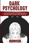 Dark Psychology: How to Analyze People, and Their Emotional Intelligence To Be Able to Avoid Narcissist, Deception, and Toxic People To Cover Image