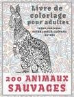 200 animaux sauvages - Livre de coloriage pour adultes - Tatou, carcajou, raton laveur, guépard, autres Cover Image