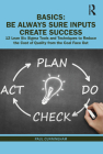 Basics: Be Always Sure Inputs Create Success: 12 Lean Six Sigma Tools and Techniques to Reduce the Cost of Quality from the Co Cover Image