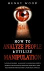 How to Analyze People & Utilize Manipulation: The Face Whisperer - Learn How to Understand Secrets Hidden in the Human Face and Know More about Your R Cover Image