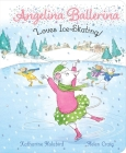 Angelina Ballerina Loves Ice-Skating! Cover Image