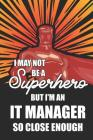 I May Not Be a Superhero But I'm an It Manager So Close Enough: Notebook, Planner or Journal - Size 6 X 9
