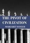THE PIVOT OF CIVILIZATION Margaret Sanger: Classic Edition Cover Image