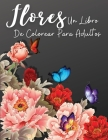 Flores: Un Libro de Colorear Floral para Adultos, Relajación y alivio del estrés Diseños florales, libros para colorear sobre Cover Image