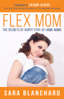 Flex Mom: The Secrets of Happy Stay-At-Home Moms Cover Image