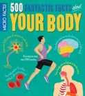Micro Facts! 500 Fantastic Facts about Your Body Cover Image