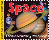 Smart Kids: Space: For Kids Who Really Love Space! Cover Image