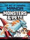 Manga Monsters & Pets (Art of Drawing) Cover Image