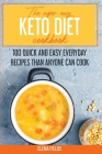 The Super Easy Keto Diet Cookbook: 100 Quick and Easy Everyday Recipes than Anyone Can Cook Cover Image