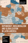 Dependency, Neoliberalism and Globalization in Latin America (Studies in Critical Social Sciences) Cover Image