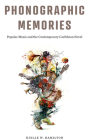 Phonographic Memories: Popular Music and the Contemporary Caribbean Novel (Critical Caribbean Studies) Cover Image