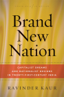 Brand New Nation: Capitalist Dreams and Nationalist Designs in Twenty-First-Century India (South Asia in Motion) Cover Image