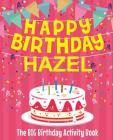 Happy Birthday Hazel - The Big Birthday Activity Book: (Personalized Children's Book) Cover Image
