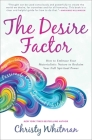 The Desire Factor: How to Embrace Your Materialistic Nature to Reclaim Your Full Spiritual Power Cover Image