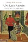 Afro-Latin America: Black Lives, 1600-2000 (Nathan I. Huggins Lectures #16) Cover Image