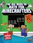 The Big Book of Math for Minecrafters: Adventures in Addition, Subtraction, Multiplication, & Division Cover Image