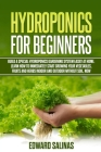 Hydroponics for beginners: Build a special hydroponics gardening system easily at home. Learn how to immediately start growing your vegetables, f Cover Image
