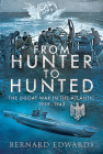 From Hunter to Hunted: The U-Boat in the Atlantic, 1939-1943 Cover Image