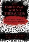 The Emotional Wound Thesaurus: A Writer's Guide to Psychological Trauma (Writers Helping Writers #6) Cover Image