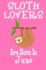 Sloth Lovers Are Born In June: Birthday Gift for Sloth Lovers Cover Image