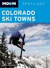 Moon Spotlight Colorado Ski Towns: Including Aspen, Vail & Breckenridge Cover Image
