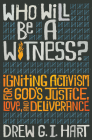 Who Will Be a Witness: Igniting Activism for God's Justice, Love, and Deliverance Cover Image