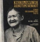 Kuhkomossonuk Akonutomuwinokot: Stories Our Grandmothers Told Us Cover Image