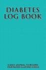 Diabetic Log Book: A Daily Blood Sugar Log Book Small Size Cover Image