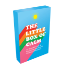 The Little Box of Calm: 52 Beautiful Cards of Comforting Quotes and Uplifting Affirmations Cover Image