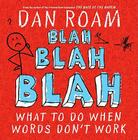 Blah Blah Blah: What To Do When Words Don't Work Cover Image