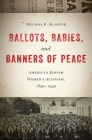 Ballots, Babies, and Banners of Peace: American Jewish Womenas Activism, 1890-1940 Cover Image