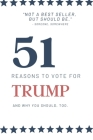 51 Reasons to Vote for Trump: A political gag gift for Republicans or Democrats Cover Image