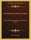 Territorial Government In Oregon: Speech Of Honorable W. P. Hall, Of Missouri (1848) Cover Image
