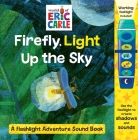 World of Eric Carle: Firefly, Light Up the Sky: A Flashlight Adventure Sound Book (Play-A-Sound) Cover Image