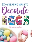 20+ Creative Ways to Decorate Eggs (for Easter or any time) Cover Image