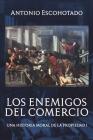 Los enemigos del comercio: Una historia moral de la propiedad Volumen 1 Cover Image