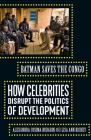 Batman Saves the Congo: How Celebrities Disrupt the Politics of Development Cover Image