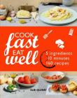 Cook Fast Eat Well: 5 Ingredients, 10 Minutes, 160 Recipes Cover Image