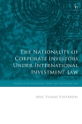 The Nationality of Corporate Investors Under International Investment Law (Studies in International Trade and Investment Law) Cover Image