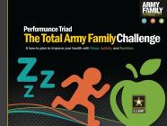 Performance Triad, The Total Army Family Challenge: A How-to Plan to Improve Your Health With Sleep, Activity, and Nutrition: A How-to Plan to Improve Your Health With Sleep, Activity, and Nutrition Cover Image