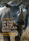 On Foot in the African Bush: Adventures of Safari Guides Cover Image