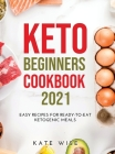 Keto Beginners Cookbook 2021: Easy Recipes for Ready-to-Eat Ketogenic Meals Cover Image